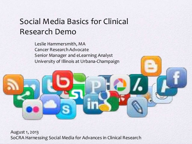Social Media Basics for Clinical Research Demo Leslie Hammersmith, MA Cancer Research Advocate Senior Manager and eLearnin...