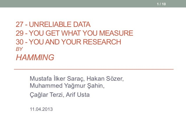 27 - UNRELIABLE DATA 29 - YOU GET WHAT YOU MEASURE 30 - YOU AND YOUR RESEARCH BY HAMMING Mustafa İlker Saraç, Hakan Sözer,...