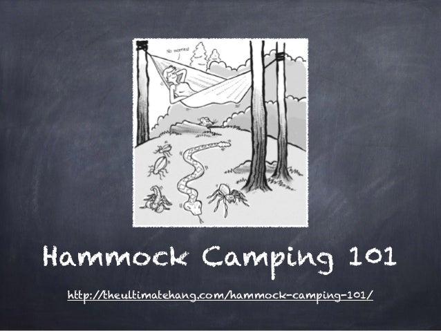 Hammock Camping 101  http://theultimatehang.com/hammock-camping-101/
