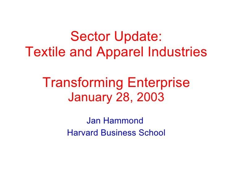 Sector Update: Textile and Apparel Industries Transforming Enterprise January 28, 2003 Jan Hammond  Harvard Business School