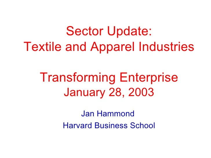 Sector Update: Textile and Apparel Industries Transforming Enterprise January 28, 2003 Jan Hammond  Harvard Business School