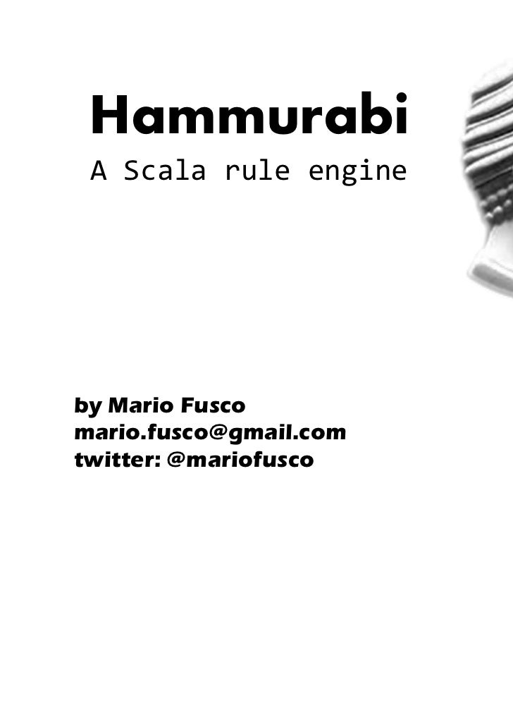 Hammurabi A Scala rule engineby Mario Fuscomario.fusco@gmail.comtwitter: @mariofusco