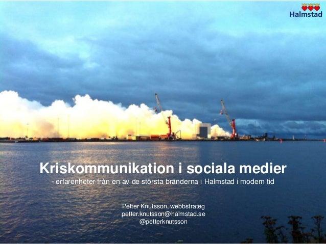 Kriskommunikation i sociala medier - erfarenheter från en av de största bränderna i Halmstad i modern tid                 ...