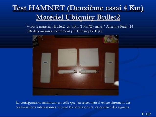Test HAMNET (Deuxième essai 4 Km)Test HAMNET (Deuxième essai 4 Km) Matériel Ubiquity Bullet2Matériel Ubiquity Bullet2 Voic...