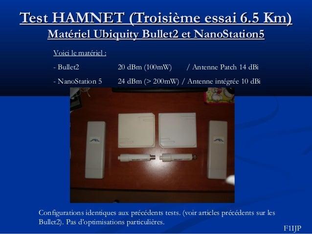 Test HAMNET (Troisième essai 6.5 Km)Test HAMNET (Troisième essai 6.5 Km) Matériel Ubiquity Bullet2 et NanoStation5Matériel...