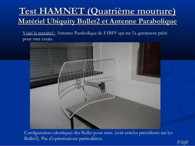 Test HAMNET (Quatrième mouture)Test HAMNET (Quatrième mouture) Matériel Ubiquity Bullet2 et Antenne ParaboliqueMatériel Ub...