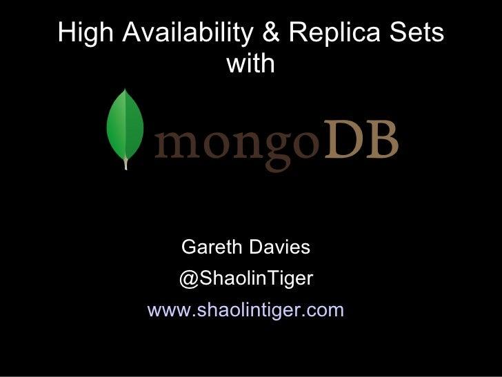 High Availability & Replica Sets              with          Gareth Davies          @ShaolinTiger       www.shaolintiger.com