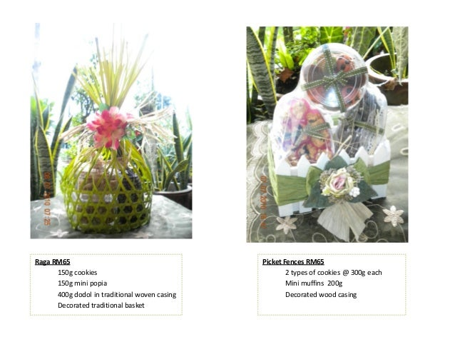 Picket Fences RM65 2 types of cookies @ 300g each Mini muffins 200g Decorated wood casing Raga RM65 150g cookies 150g mini...
