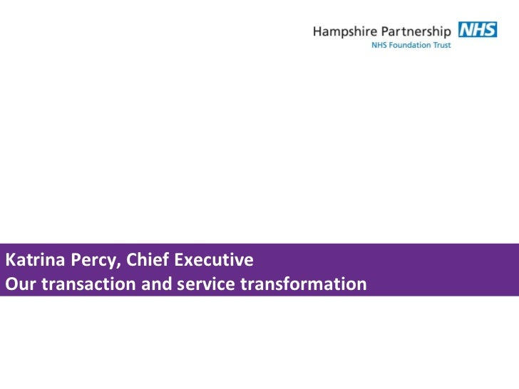 Katrina Percy, Chief Executive Our transaction and service transformation
