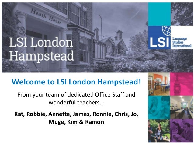 Welcome to LSI London Hampstead! From your team of dedicated Office Staff and wonderful teachers… Kat, Robbie, Annette, Ja...
