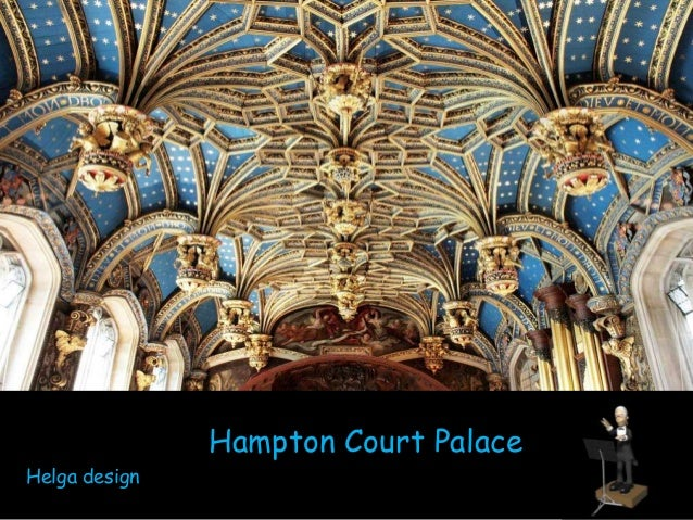 Hampton Court Palace  Helga design