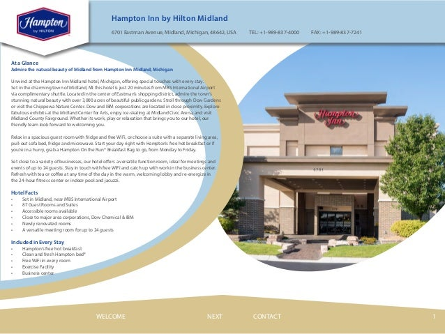 1 Hampton Inn by Hilton Midland 6701 Eastman Avenue, Midland, Michigan, 48642, USA TEL: +1-989-837-4000 FAX: +1-989-837-72...
