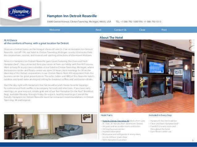 1 Hampton Inn Detroit Roseville 33680 Gratiot Avenue, Clinton Township, Michigan, 48035, USA TEL: +1-586-792-1500 FAX: +1...