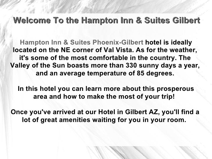 Welcome To the Hampton Inn & Suites Gilbert  Hampton Inn & Suites Phoenix-Gilbert  hotel is ideally located on the NE corn...