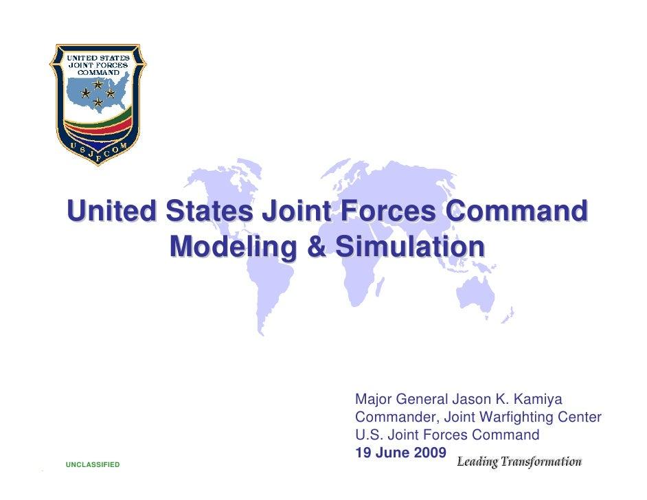 United States Joint Forces Command        Modeling & Simulation                       Major General Jason K. Kamiya       ...