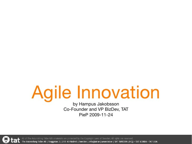 Agile Innovation        by Hampus Jakobsson    Co-Founder and VP BizDev, TAT           PieP 2009-11-24