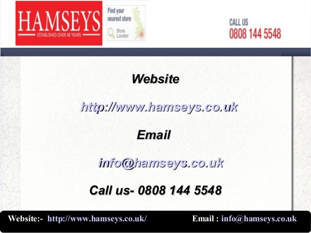 WebsiteWebsite http://www.hamseys.co.ukhttp://www.hamseys.co.uk EmailEmail info@hamseys.co.ukinfo@hamseys.co.uk Call us- 0...