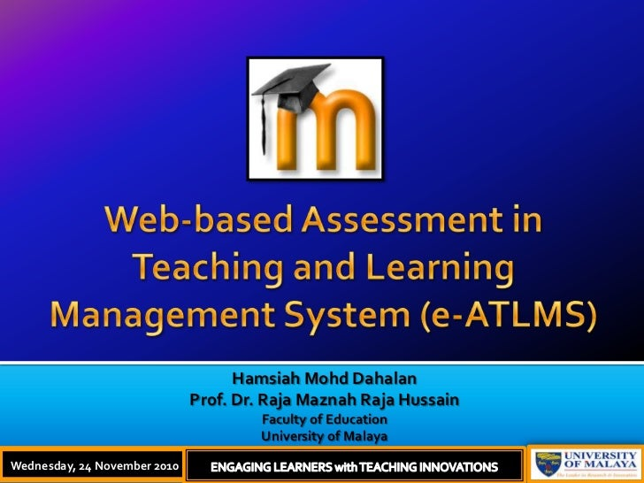 Web-based Assessment in Teaching and Learning Management System (e-ATLMS)<br />HamsiahMohdDahalan<br />Prof. Dr. Raja Mazn...