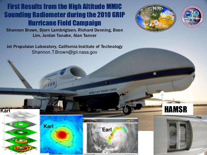 First Results from the High Altitude MMIC Sounding Radiometer during the 2010 GRIP Hurricane Field Campaign Shannon Brown,...