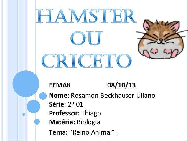 "EEMAK 08/10/13 Nome: Rosamon Beckhauser Uliano Série: 2ª 01 Professor: Thiago Matéria: Biologia Tema: ""Reino Animal""."