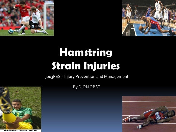 Hamstring   Strain Injuries3003PES – Injury Prevention and Management              By DION OBST