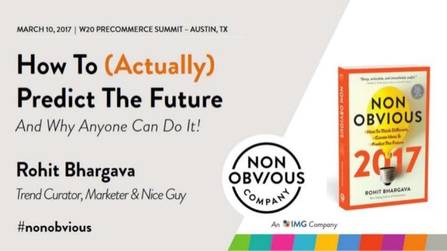 Rohit Bhargava, Influential Marketing Group: How To (Actually) Predict the Future
