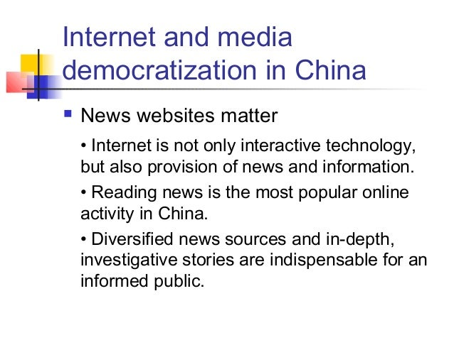 Internet and media democratization in China  News websites matter • Internet is not only interactive technology, but also...