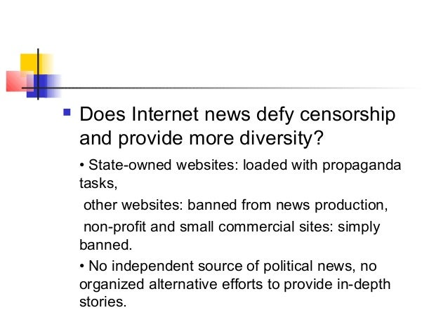  Does Internet news defy censorship and provide more diversity? • State-owned websites: loaded with propaganda tasks, oth...