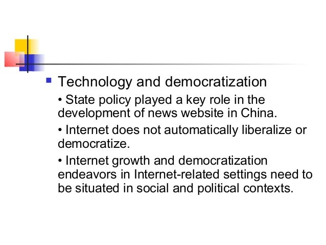  Technology and democratization • State policy played a key role in the development of news website in China. • Internet ...