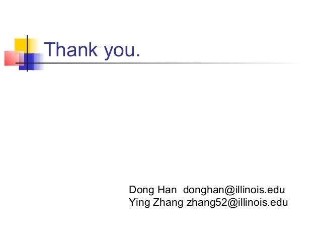 Thank you. Dong Han donghan@illinois.edu Ying Zhang zhang52@illinois.edu