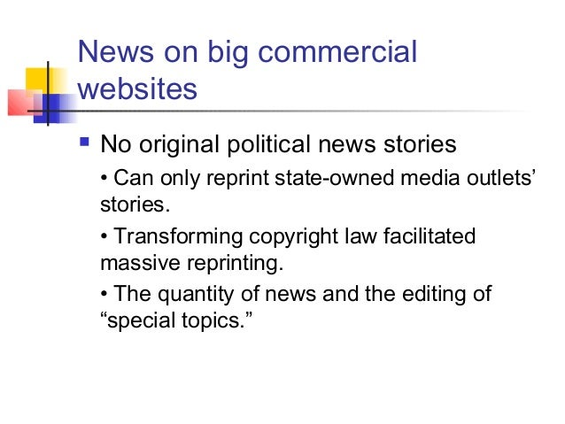 News on big commercial websites  No original political news stories • Can only reprint state-owned media outlets' stories...