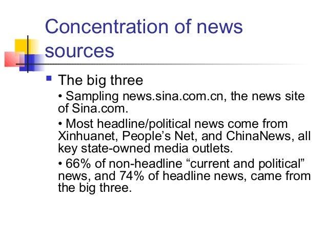 Concentration of news sources  The big three • Sampling news.sina.com.cn, the news site of Sina.com. • Most headline/poli...