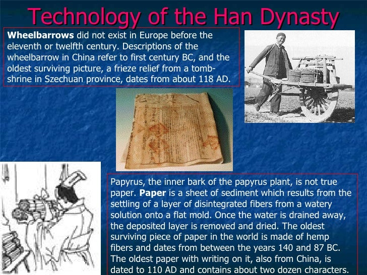 technological achievements of the han and The han dynasty, a time period that saw china's epitome of glory, created some of the greatest accomplishments that have substantially impacted both the world of the past and present.