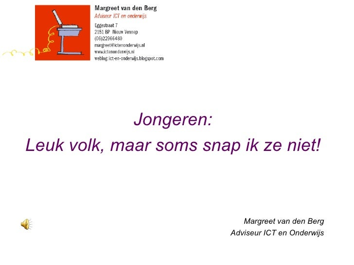 <ul><li>Jongeren: </li></ul><ul><li>Leuk volk, maar soms snap ik ze niet! </li></ul><ul><li>Margreet van den Berg </li></u...