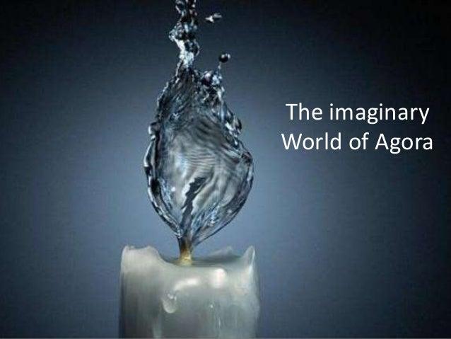 The imaginary World of Agora