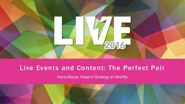 Live Events and Content: The Perfect Pair Hana Abaza, Head of Strategy at Uberflip