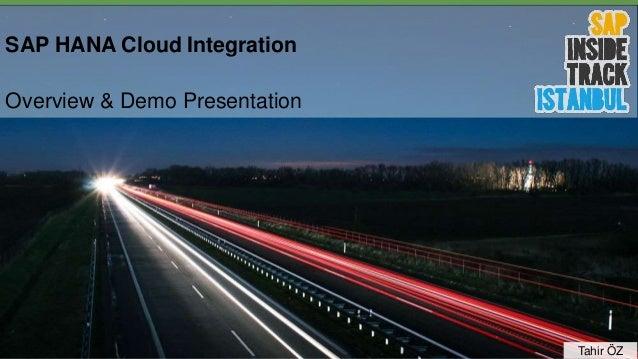 SAP HANA Cloud Integration Overview & Demo Presentation Tahir ÖZ