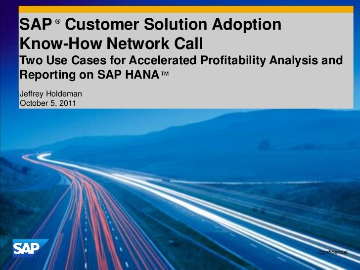 SAP ® Customer Solution AdoptionKnow-How Network CallTwo Use Cases for Accelerated Profitability Analysis andReporting on ...