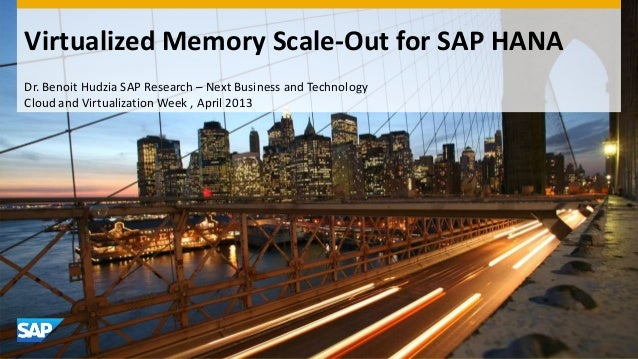 Virtualized Memory Scale-Out for SAP HANADr. Benoit Hudzia SAP Research – Next Business and TechnologyCloud and Virtualiza...