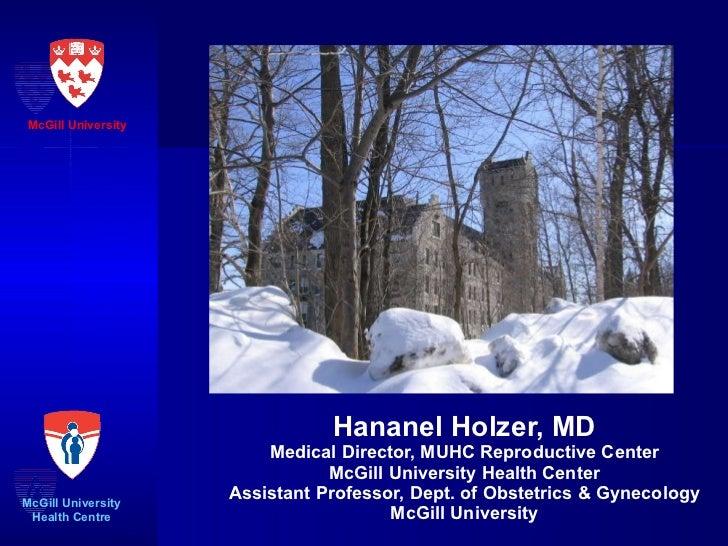Hananel Holzer, MD Medical Director, MUHC Reproductive Center McGill University Health Center Assistant Professor, Dept. o...
