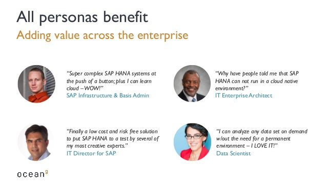 """Adding value across the enterprise All personas benefit """"Super complex SAP HANA systems at the push of a button; plus I ca..."""