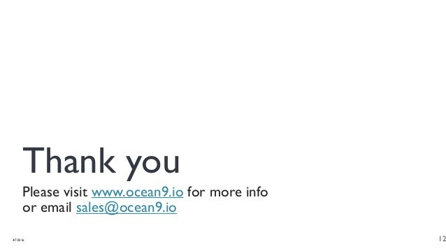 Thank you Please visit www.ocean9.io for more info or email sales@ocean9.io 4/7/2016 12