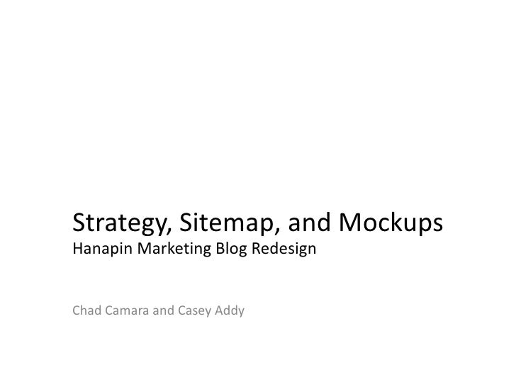 Strategy, Sitemap, and Mockups<br />Hanapin Marketing Blog Redesign<br />Chad Camara and Casey Addy<br />