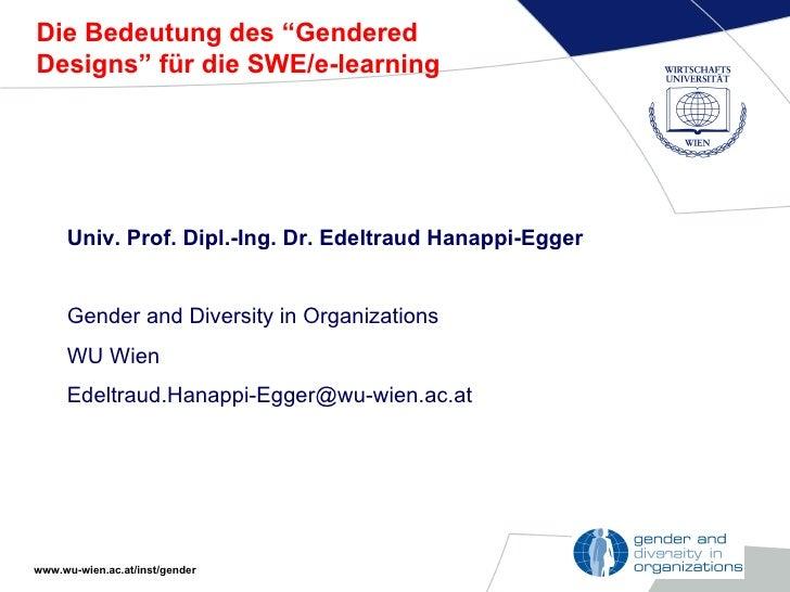 """Die Bedeutung des """"Gendered Designs"""" für die SWE/e-learning <ul><li>Univ. Prof. Dipl.-Ing. Dr. Edeltraud Hanappi-Egger </l..."""