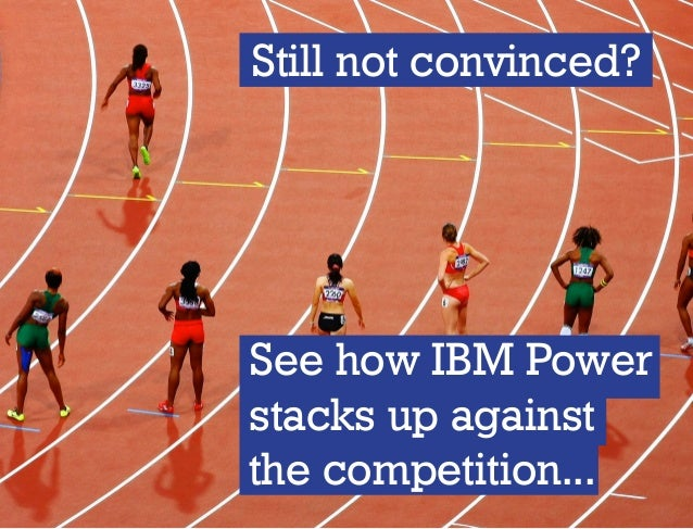 See how IBM Power stacks up against the competition... Still not convinced?