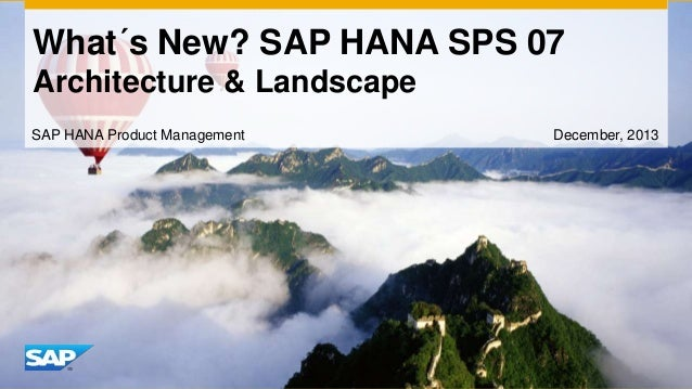 What´s New? SAP HANA SPS 07 Architecture & Landscape SAP HANA Product Management  December, 2013