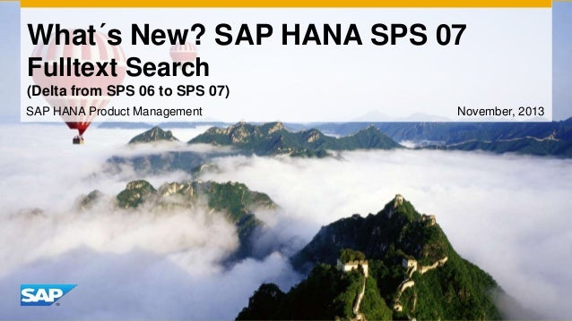 What´s New? SAP HANA SPS 07 Fulltext Search (Delta from SPS 06 to SPS 07) SAP HANA Product Management  November, 2013
