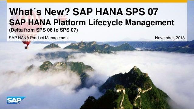What´s New? SAP HANA SPS 07 SAP HANA Platform Lifecycle Management (Delta from SPS 06 to SPS 07) SAP HANA Product Manageme...