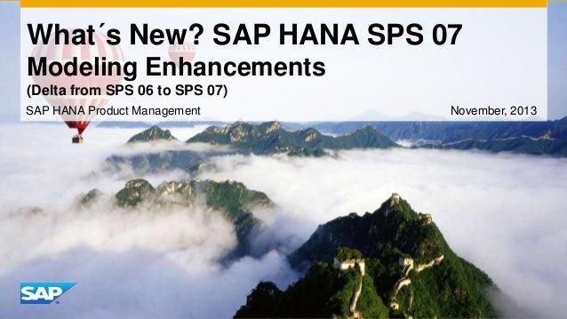 What´s New? SAP HANA SPS 07 Modeling Enhancements (Delta from SPS 06 to SPS 07) SAP HANA Product Management  November, 201...