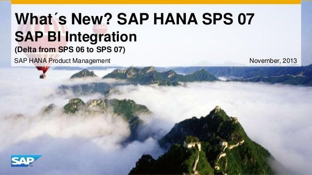 What´s New? SAP HANA SPS 07 SAP BI Integration (Delta from SPS 06 to SPS 07) SAP HANA Product Management  November, 2013